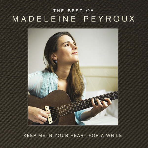 Keep Me In Your Heart For A While – The Best Of Madeleine Peyroux